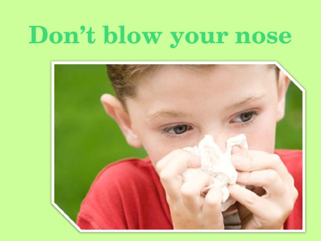 Don't blow your nose