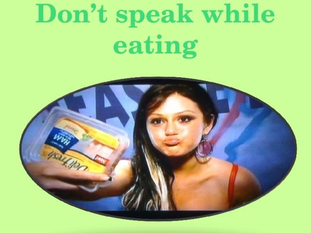 Don't speak while eating