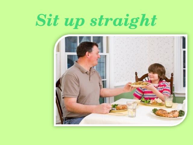 Sit up straight