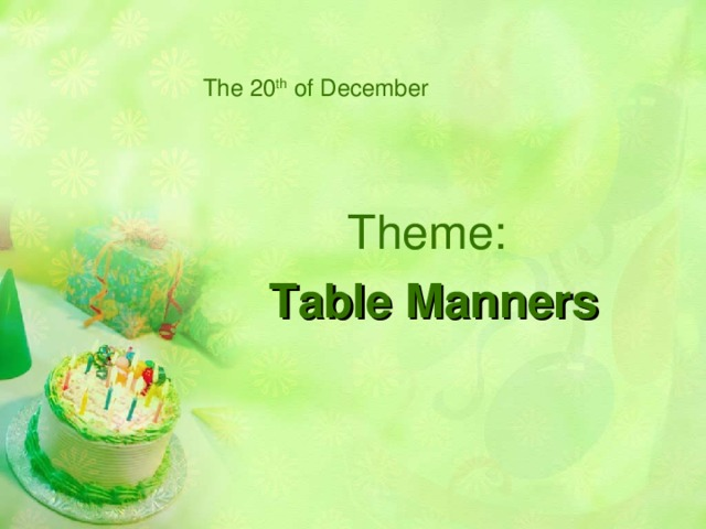 The 20 th of December Theme: Table Manners