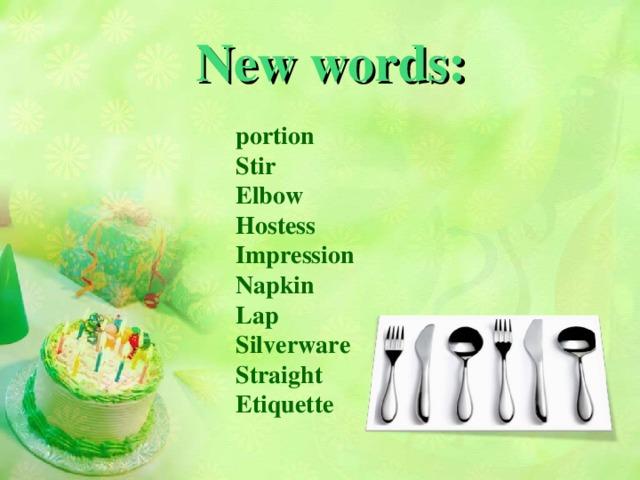 New words: portion Stir Elbow Hostess Impression Napkin Lap Silverware Straight Etiquette