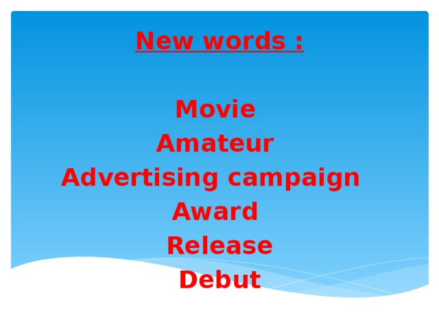 New words :  Movie Amateur Advertising campaign Award Release Debut