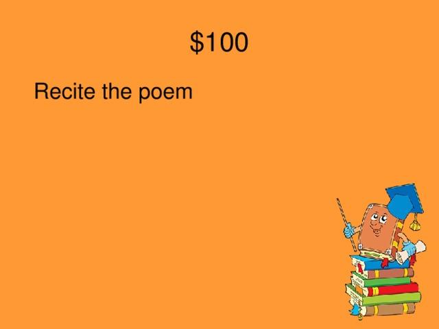 $100 Recite the poem