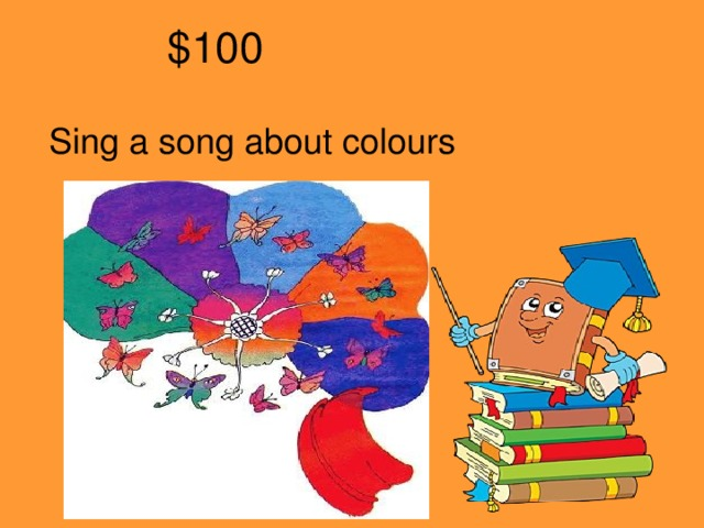 $100 Sing a song about colours