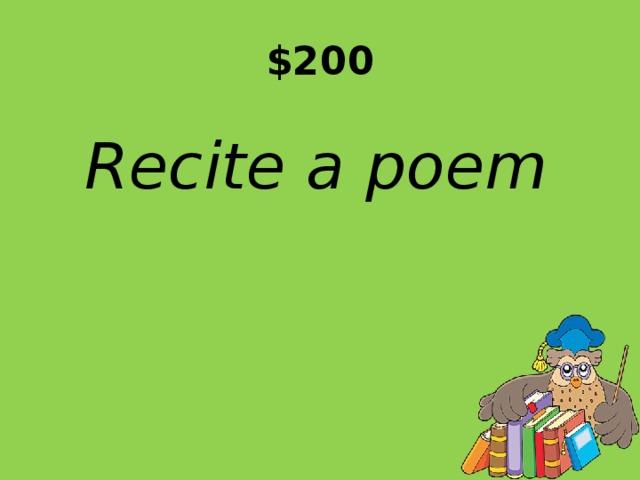 $200 Recite a poem