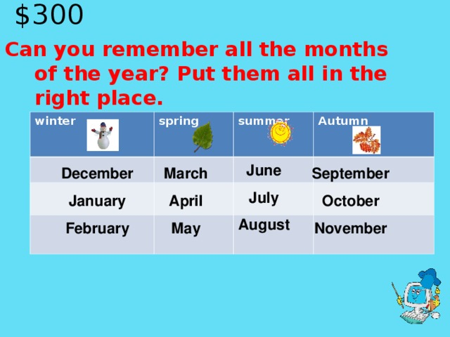 $ 30 0  Can you remember all the months of the year? Put them all in the right place.  winter spring summer Autumn   June July August March April May September October November December January February