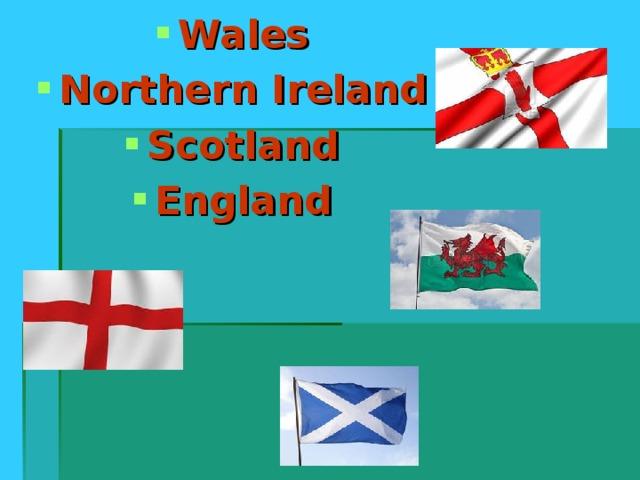 Wales Northern Ireland Scotland England