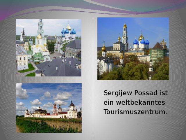 Sergijew Possad ist ein weltbekanntes Tourismuszentrum.