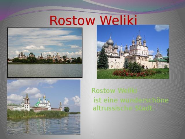 Rostow Weliki  Rostow Weliki  ist eine wunderschöne altrussische Stadt.