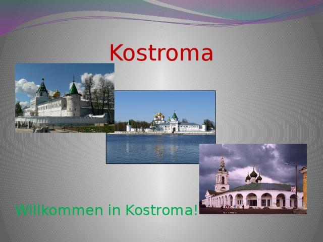 Kostroma Willkommen in Kostroma!