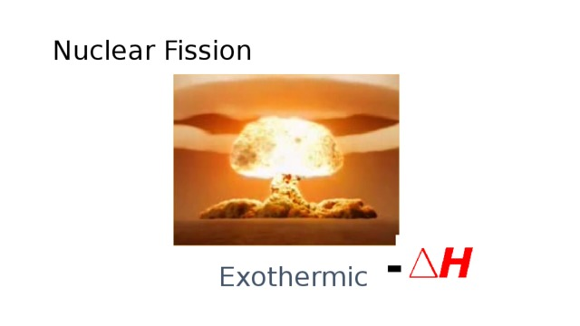 Nuclear Fission - Exothermic