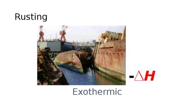 Rusting - Exothermic