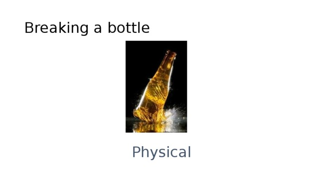 Breaking a bottle Physical