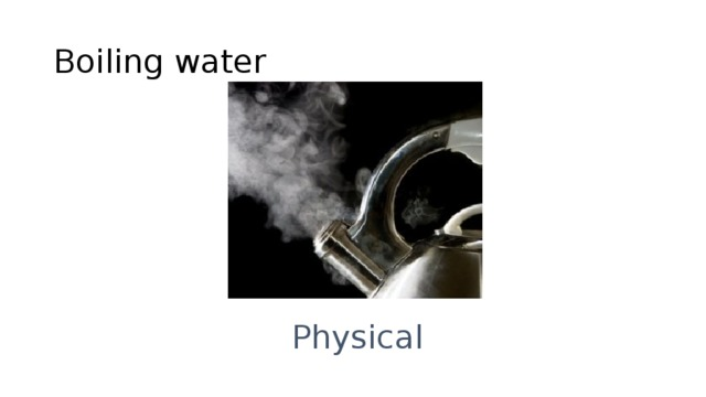 Boiling water Physical