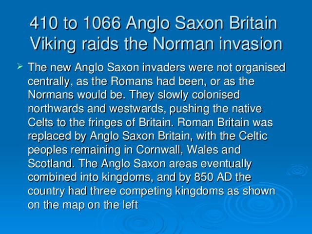 410 to 1066 Anglo Saxon Britain  Viking raids the Norman invasion