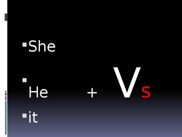 She He + V s it