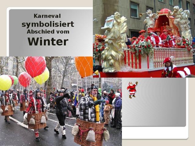 Karneval symbolisiert Abschied vom Winter