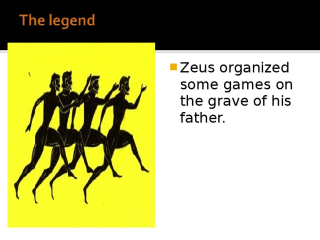 Zeus organized some games on the grave of his father.