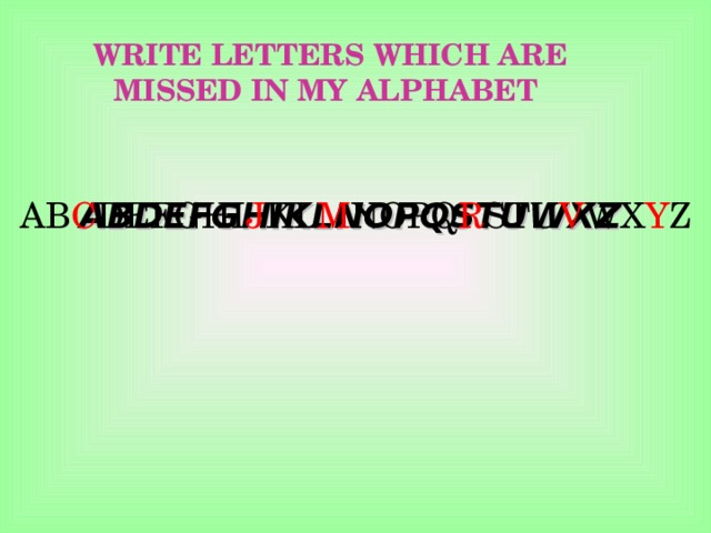 WRITE LETTERS WHICH ARE MISSED IN MY ALPHABET ABDEFGHIKLNOPQSTUWXZ     AB C DEFGHI J KL M NOPQ R STU V WX Y Z