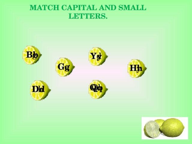 MATCH CAPITAL AND SMALL LETTERS.   Bb Bg Yy Yd  Gq Gg Hh Hy  Qb Qq Dh Dd