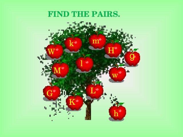 FIND THE PAIRS.   m k H W g l M w L G K h
