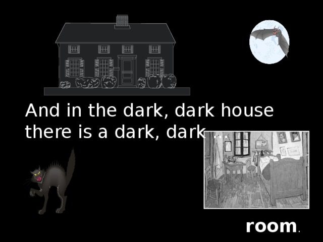 And in the dark, dark house there is a dark, dark ... room .