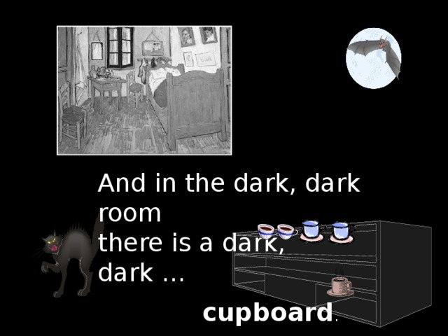 And in the dark, dark room there is a dark, dark ... cupboard .