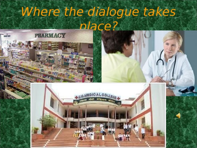 Where the dialogue takes place?