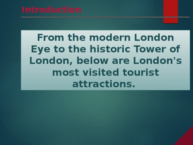 Introduction From the modernLondon Eyeto the historicTower of London, below are London's most visited tourist attractions.