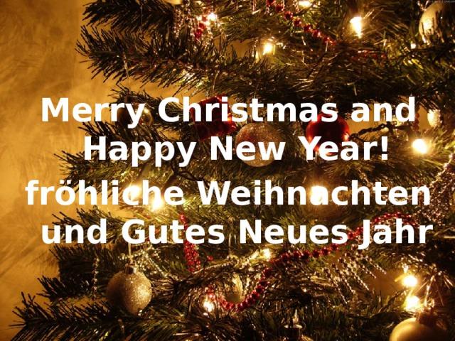 . Merry Christmas and Happy New Year! fröhliche Weihnachten und Gutes Neues Jahr