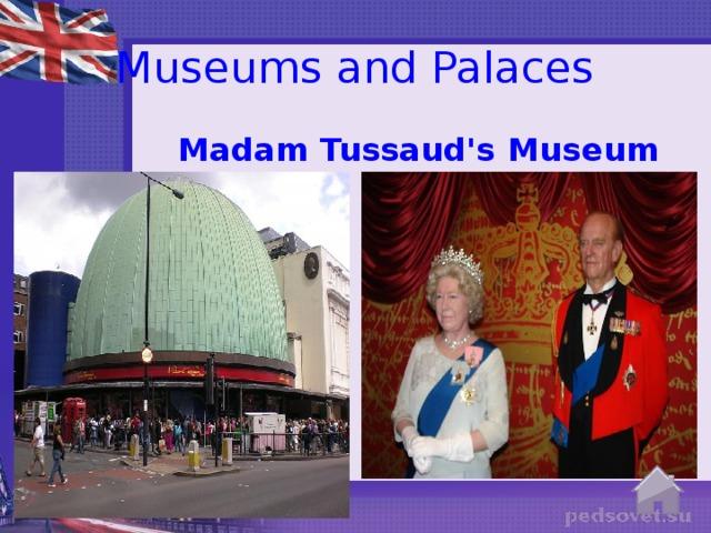 Museums and Palaces Madam Tussaud's  Museum