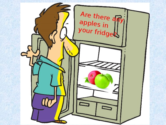 Are there any apples in your fridge?