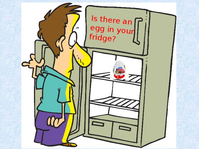 Is there an egg in your fridge?