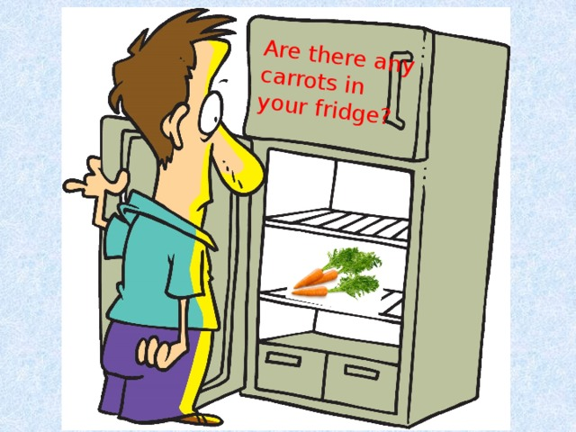 Are there any carrots in your fridge?