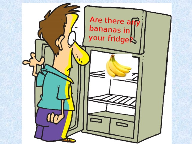 Are there any bananas in your fridge?
