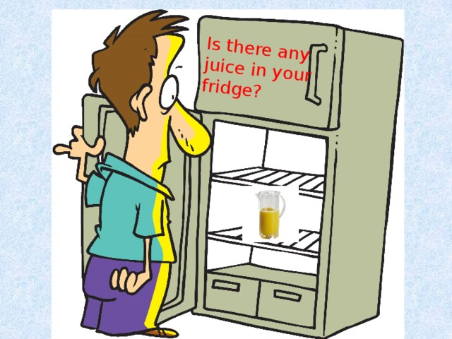 Is there any juice in your fridge?