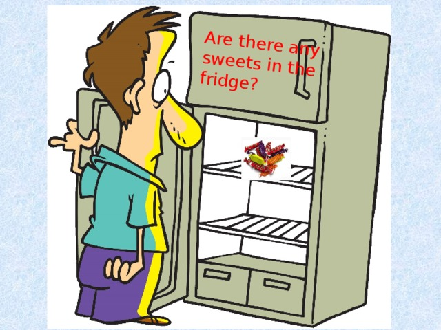 Are there any sweets in the fridge?