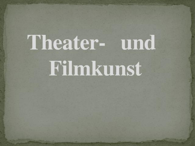 Theater-  und  Filmkunst