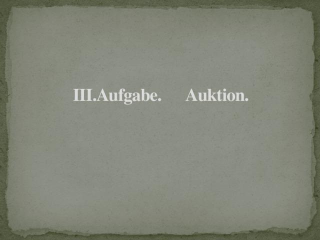 III.Aufgabe. Auktion.