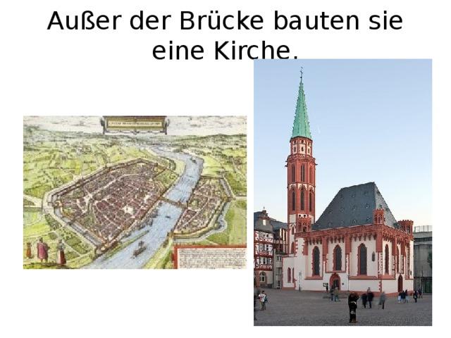 Außer der Brücke bauten sie eine Kirche.