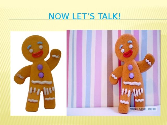 Now let's talk!