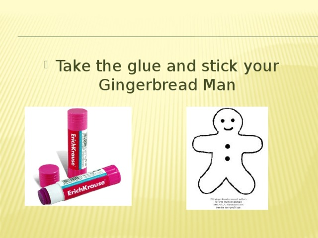 Take the glue and stick your Gingerbread Man
