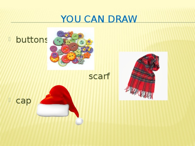 You can draw buttons scarf