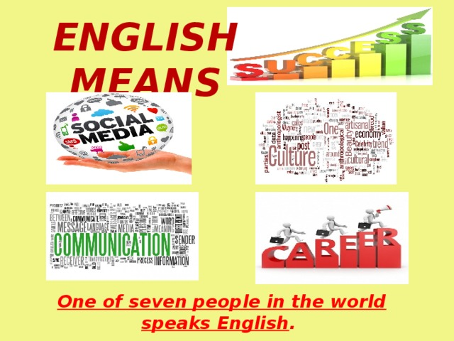 English means One of seven people in the world speaks English .