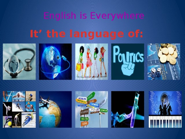 English is Everywhere It' the language of:
