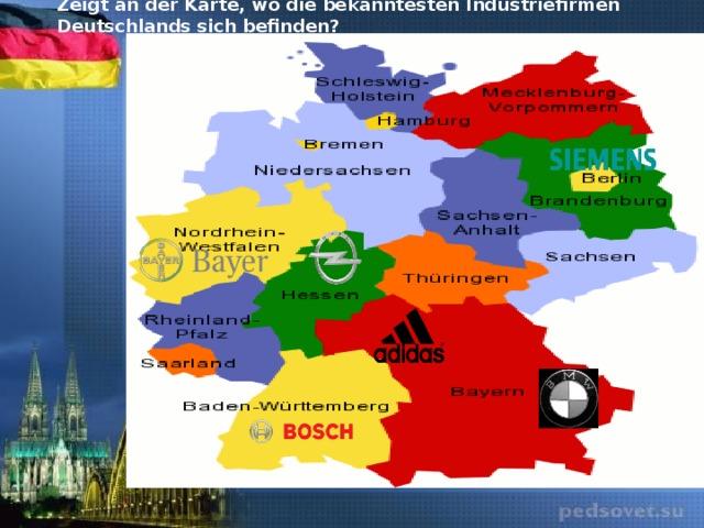 Zeigt an der Karte, wo die bekanntesten Industriefirmen Deutschlands sich befinden?