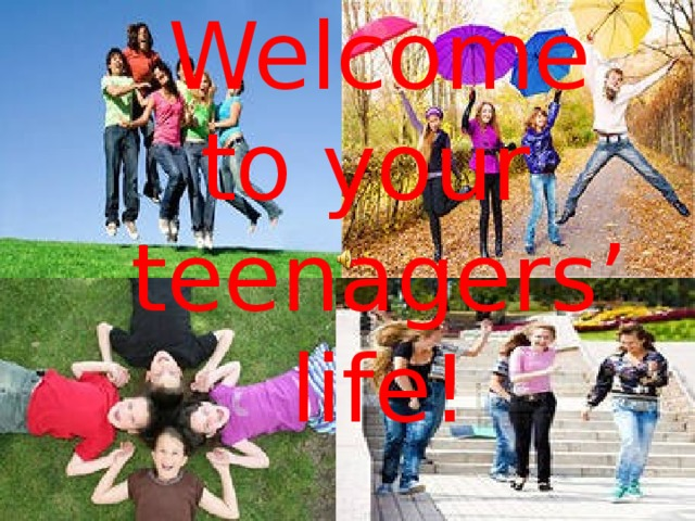 Welcome to your teenagers' life!