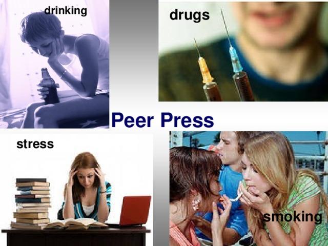 drinking drugs Peer Press stress smoking