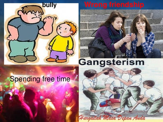 Wrong  friendship bully Spending free time