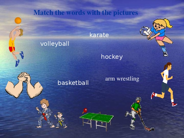 Match the words with the pictures karate volleyball hockey arm wrestling basketball